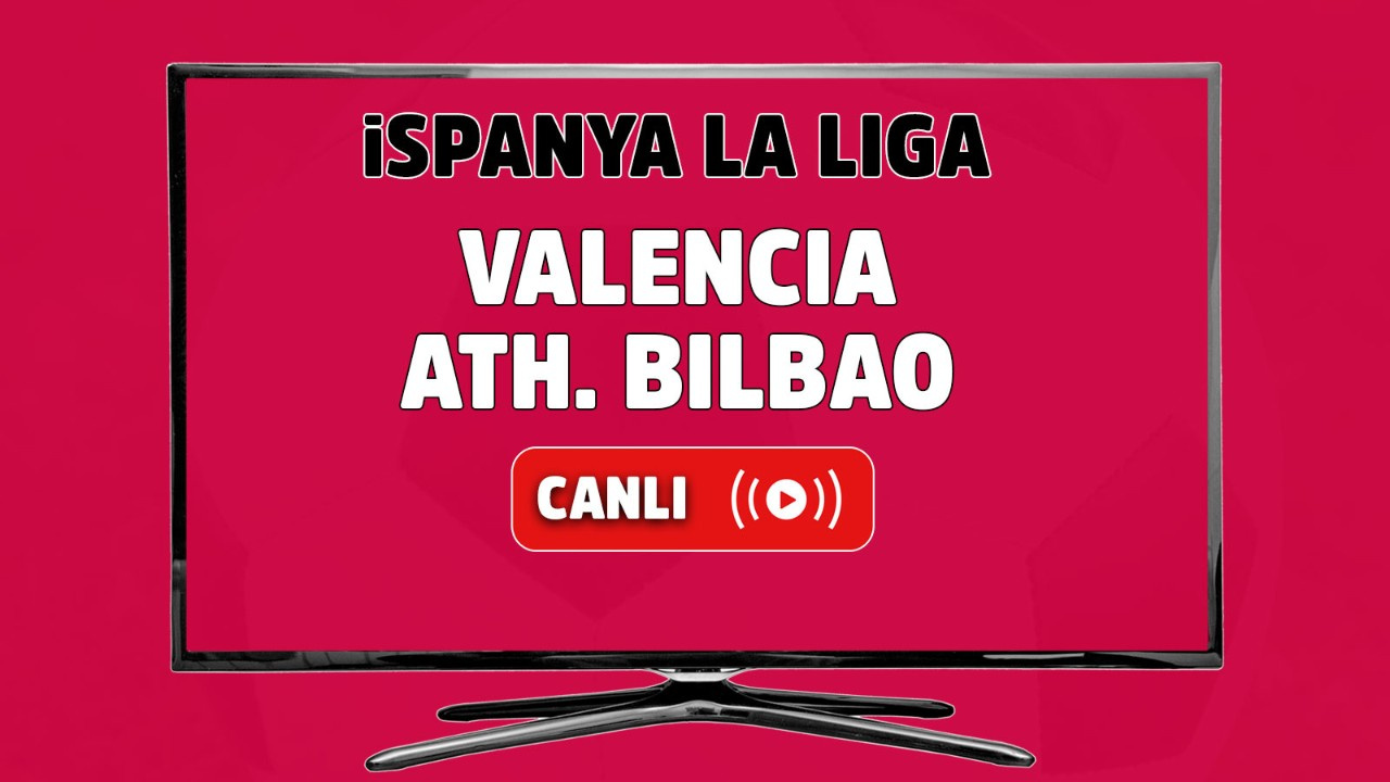 Valencia-Ath. Bilbao Canlı maç izle