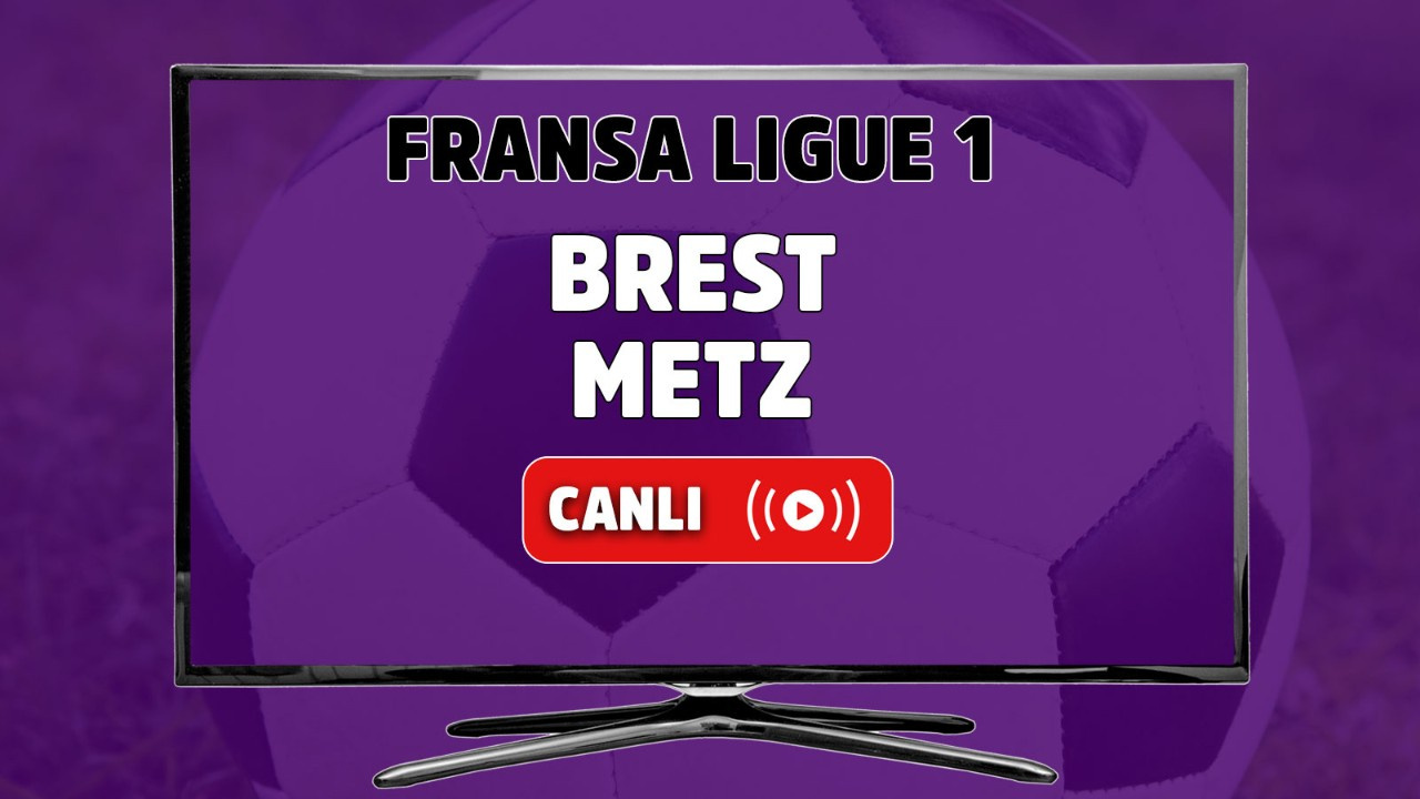 Brest-Metz Canlı maç izle