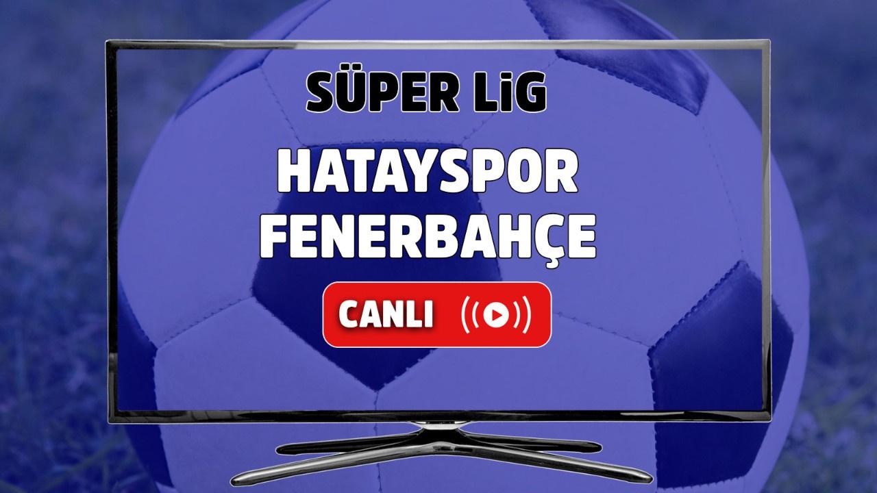 Hatayspor – Fenerbahçe Canlı izle