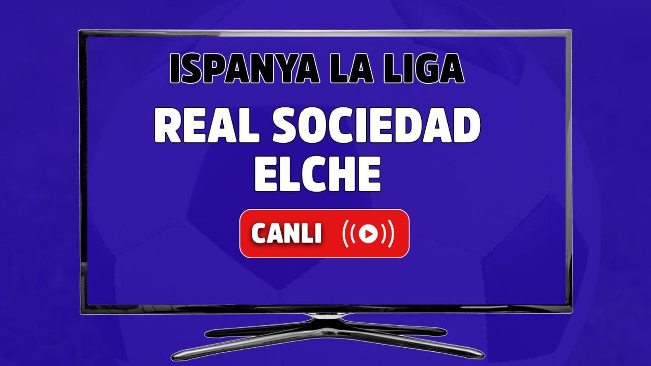 Real Sociedad-Elche Canlı maç izle