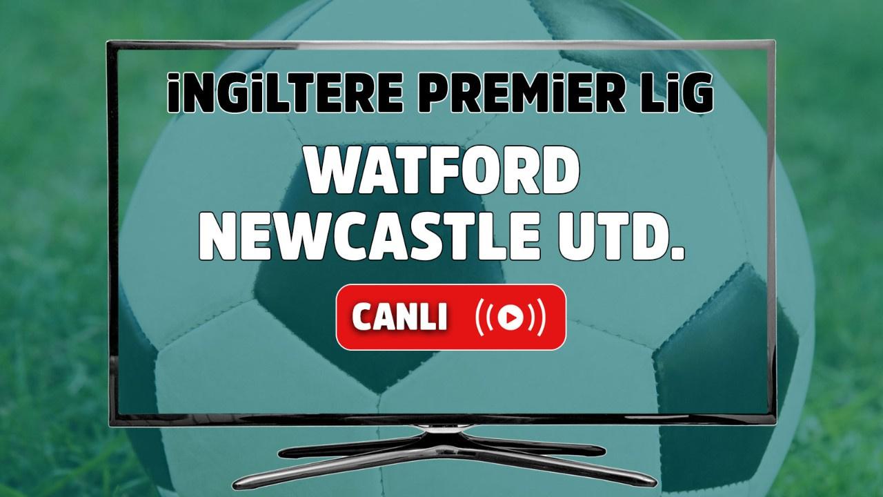 Watford – Newcastle United Canlı izle