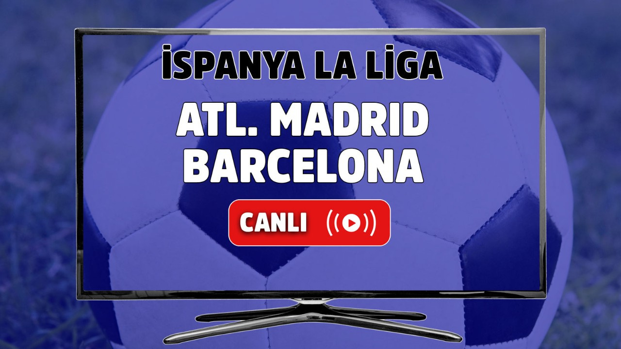 Atl. Madrid-Barcelona Canlı