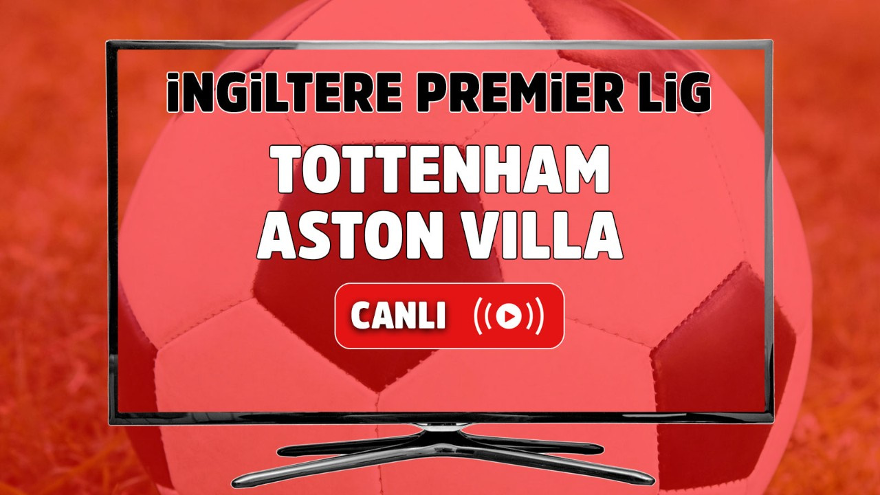 Tottenham – Aston Villa Canlı izle