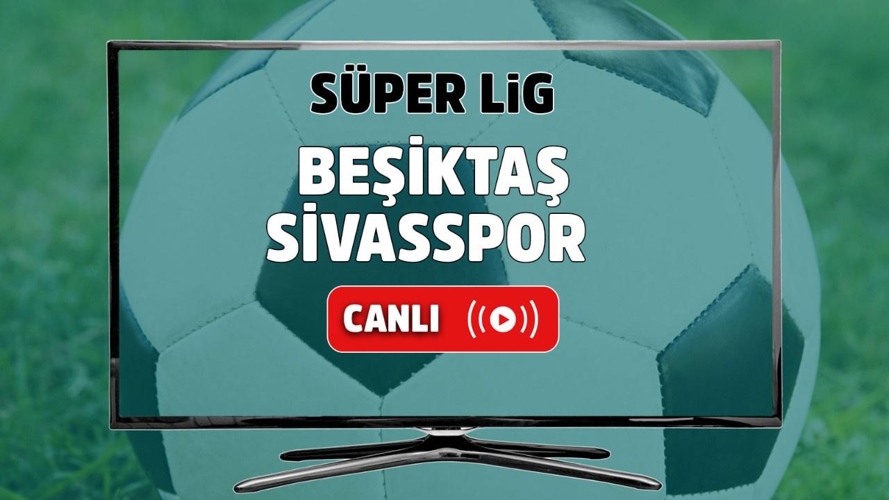 CANLI Beşiktaş Sivassporr
