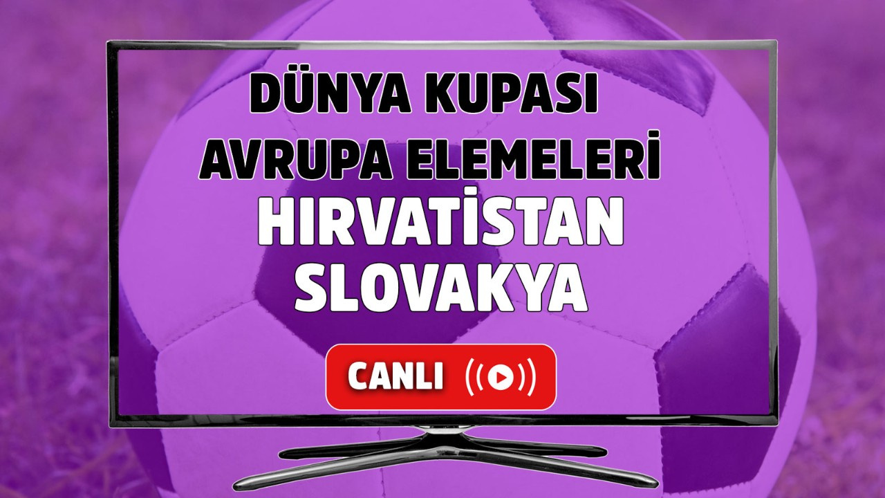 Hırvatistan-Slovakya Canlı maç izle
