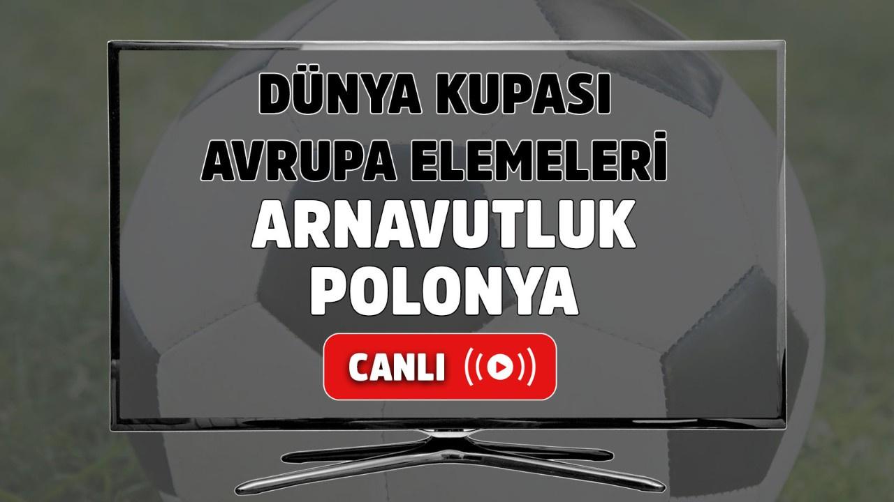 Arnavutluk-Polonya Canlı maç izle! Arnavutluk Polonya maçı hangi kanalda?