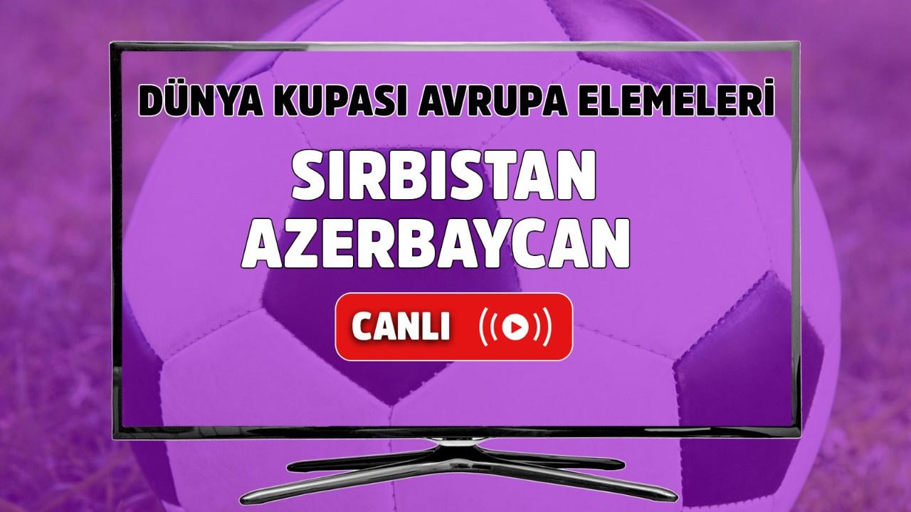Sırbistan - Azerbaycan Canlı