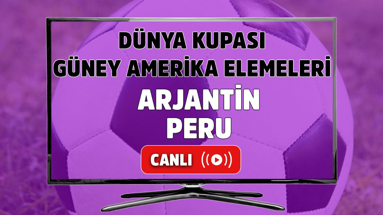 Arjantin-Peru Canlı maç izle!