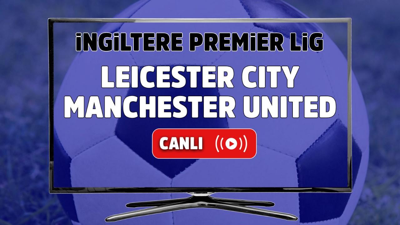 Leicester City - Manchester United Canlı