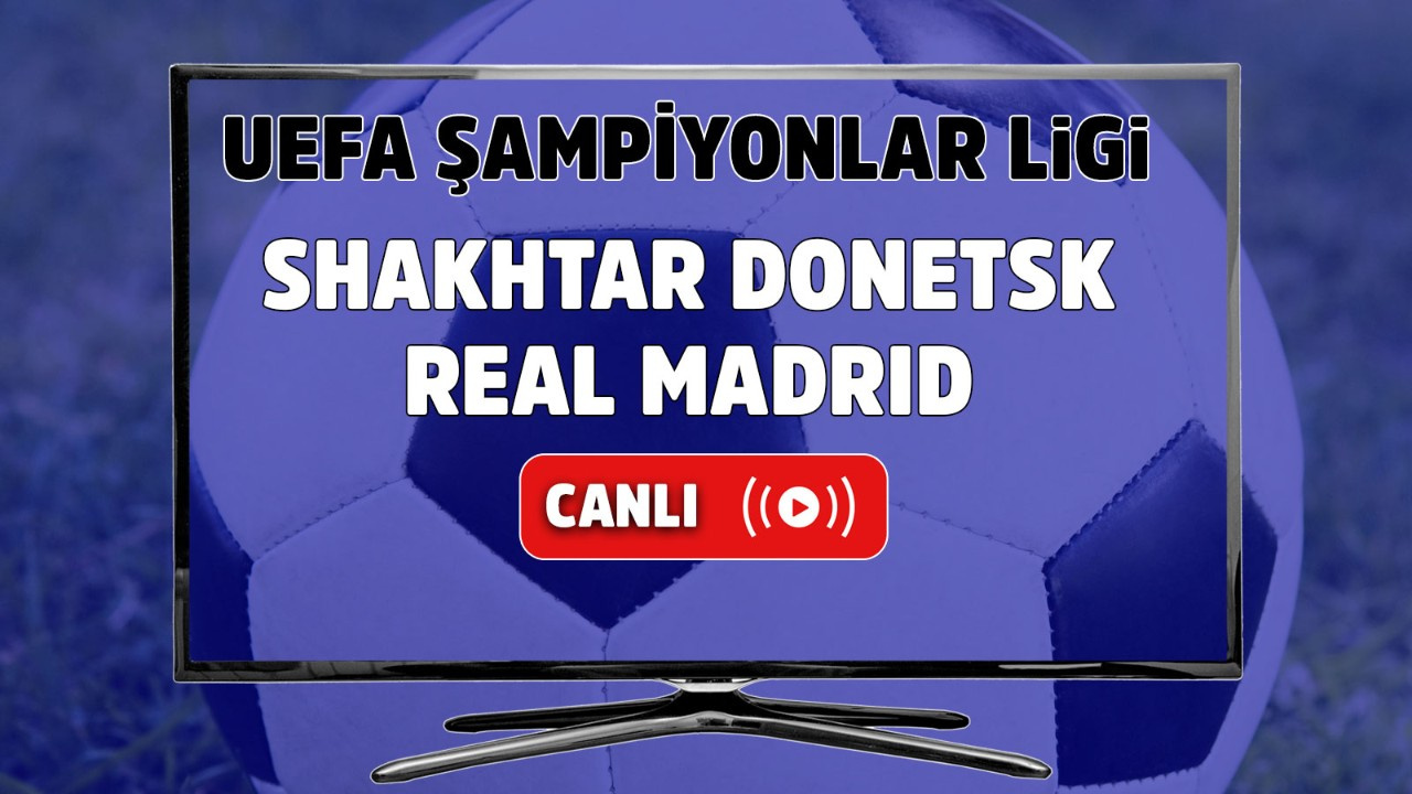 Shakhtar Donetsk - Real Madrid Canlı maç izle