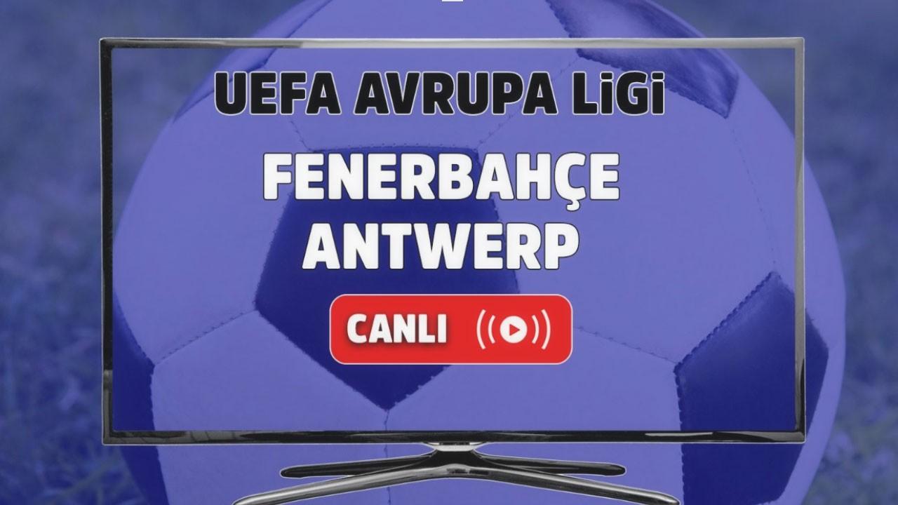 CANLI Fenerbahçe - Royal Antwerp
