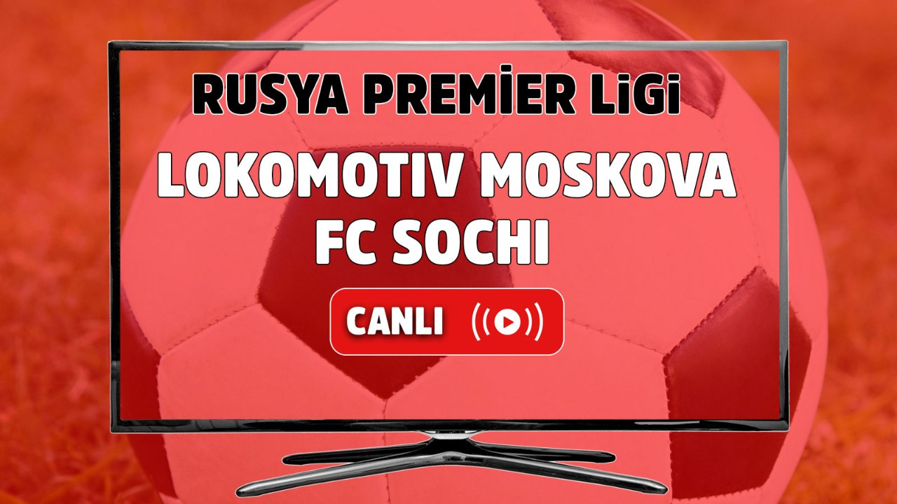 Lokomotiv Moskova - FC Sochi Canlı maç izle